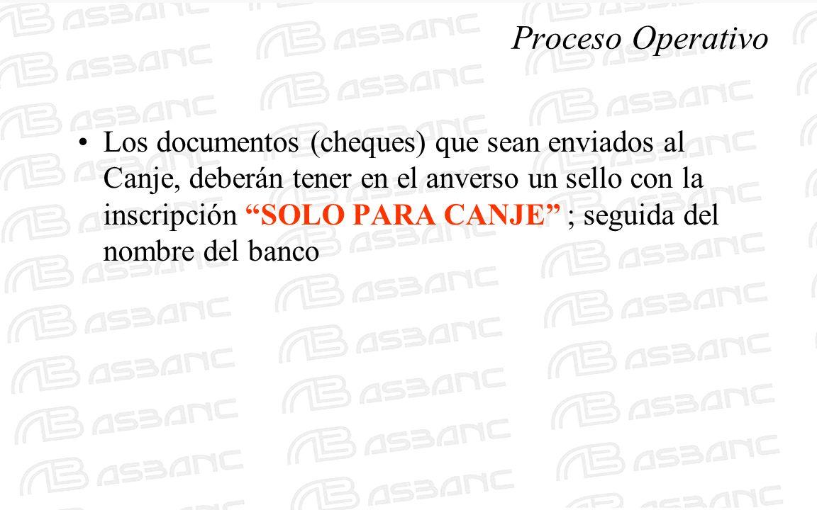 Proceso Operativo Los documentos (cheques) que sean enviados al Canje, deberán tener en el anverso un sello con la inscripción SOLO PARA CANJE ; segui