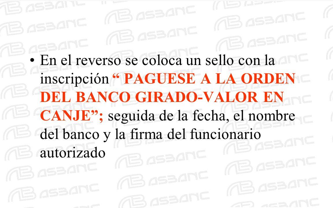 En el reverso se coloca un sello con la inscripción PAGUESE A LA ORDEN DEL BANCO GIRADO-VALOR EN CANJE; seguida de la fecha, el nombre del banco y la
