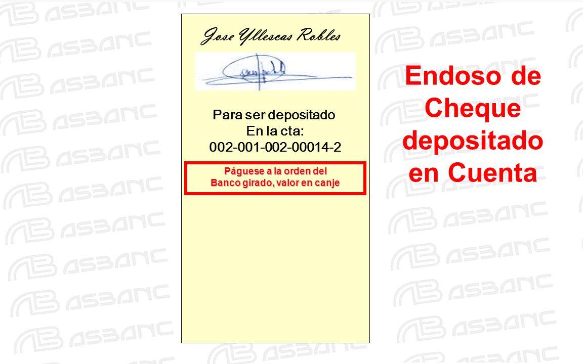 Endoso de Cheque depositado en Cuenta Jose Yllescas Robles Para ser depositado En la cta: 002-001-002-00014-2 Páguese a la orden del Banco girado, val