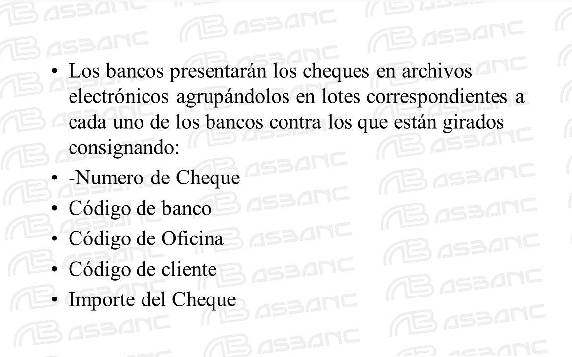 Los bancos presentarán los cheques en archivos electrónicos agrupándolos en lotes correspondientes a cada uno de los bancos contra los que están girad