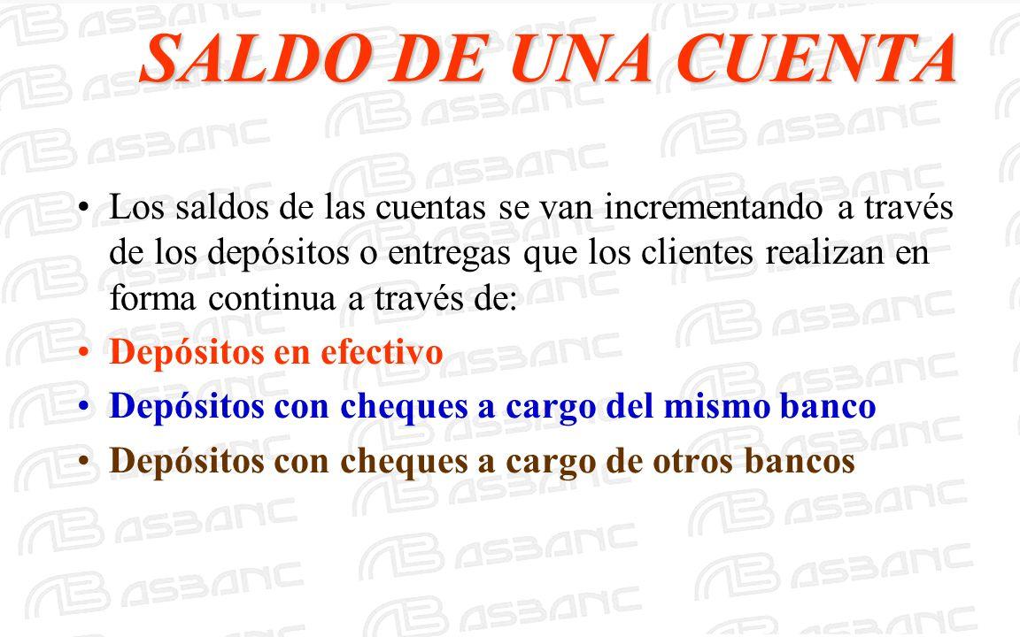 SALDO DE UNA CUENTA Los saldos de las cuentas se van incrementando a través de los depósitos o entregas que los clientes realizan en forma continua a