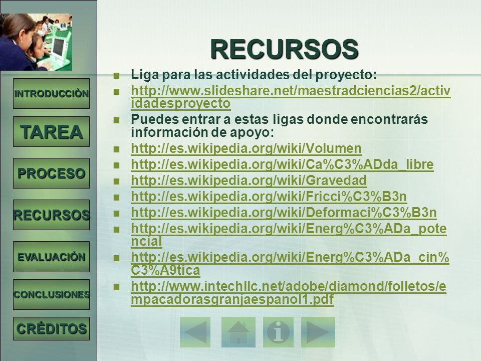 INTRODUCCIÓN TAREA PROCESO RECURSOS EVALUACIÓN CONCLUSIONES CRÉDITOS RECURSOS Liga para las actividades del proyecto: http://www.slideshare.net/maestr