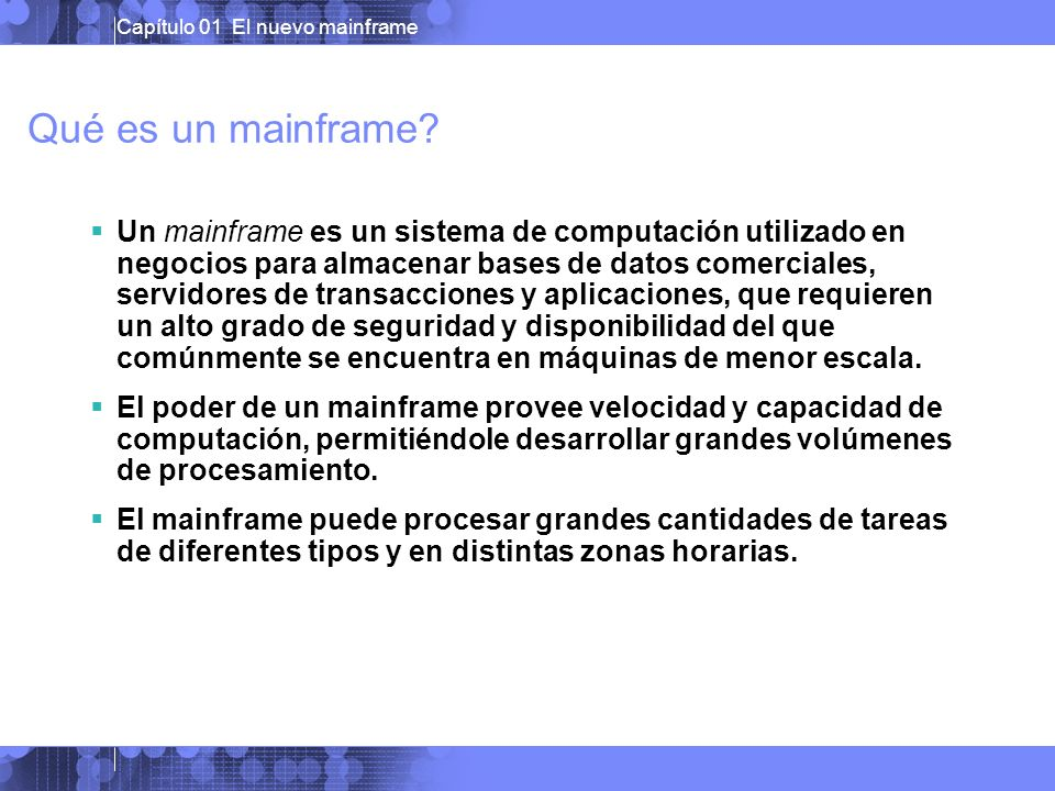 Capítulo 01 El nuevo mainframe Hechos del Mainframe Quiénes usan mainframes.