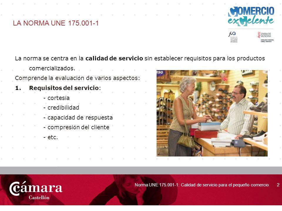portada Norma UNE 175.001-1: Calidad de servicio para el pequeño comercio3 LA NORMA UNE 175.001-1 2.- Requisitos de los elementos tangibles: - Instalaciones - Equipos - Mobiliario - Envases y embalajes - Documentación de compra, etc.