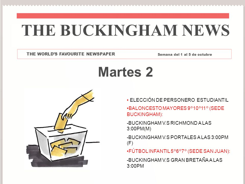 Martes 2 ELECCIÓN DE PERSONERO ESTUDIANTIL BALONCESTO MAYORES 9°10°11° (SEDE BUCKINGHAM): -BUCKINGHAM V.S RICHMOND A LAS 3:00PM(M) -BUCKINGHAM V.S POR