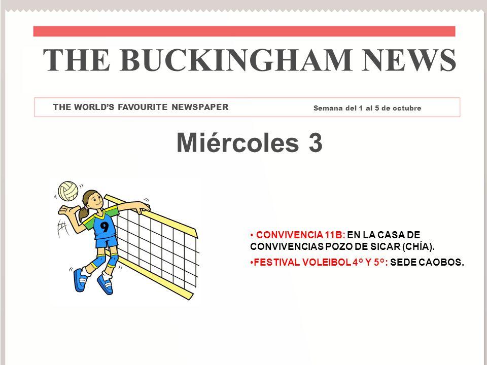 Miércoles 3 CONVIVENCIA 11B: EN LA CASA DE CONVIVENCIAS POZO DE SICAR (CHÍA). FESTIVAL VOLEIBOL 4° Y 5°: SEDE CAOBOS. THE BUCKINGHAM NEWS THE WORLDS F