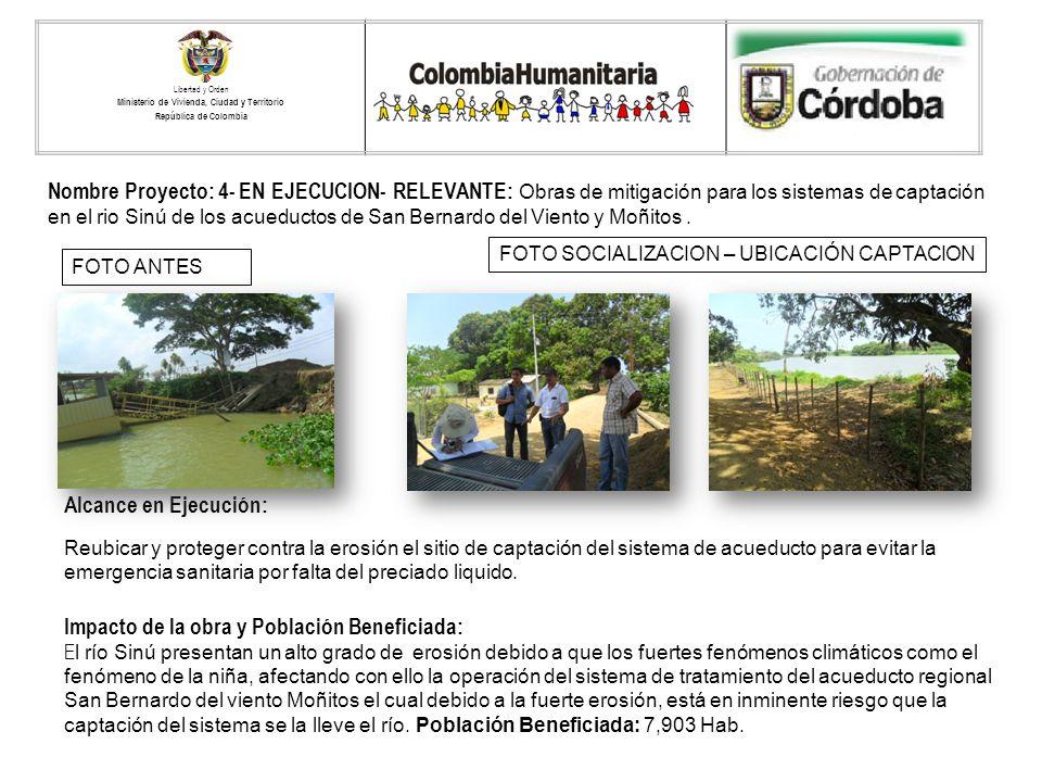 Nombre Proyecto: 4- EN EJECUCION- RELEVANTE: Obras de mitigación para los sistemas de captación en el rio Sinú de los acueductos de San Bernardo del V