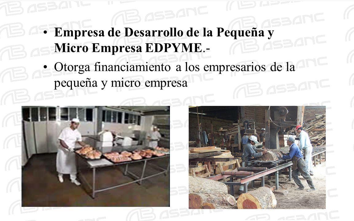 Empresa de Desarrollo de la Pequeña y Micro Empresa EDPYME.- Otorga financiamiento a los empresarios de la pequeña y micro empresa
