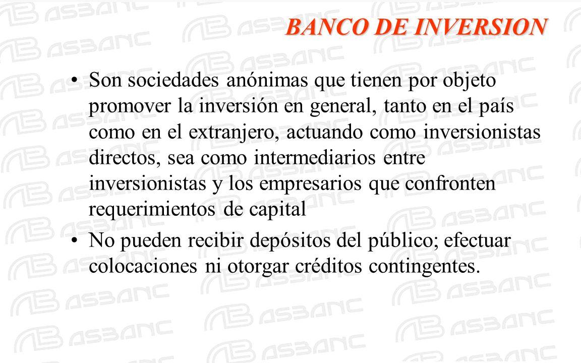 BANCO DE INVERSION Son sociedades anónimas que tienen por objeto promover la inversión en general, tanto en el país como en el extranjero, actuando co