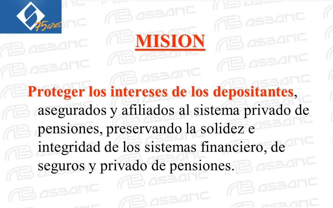 MISION Proteger los intereses de los depositantes Proteger los intereses de los depositantes, asegurados y afiliados al sistema privado de pensiones,