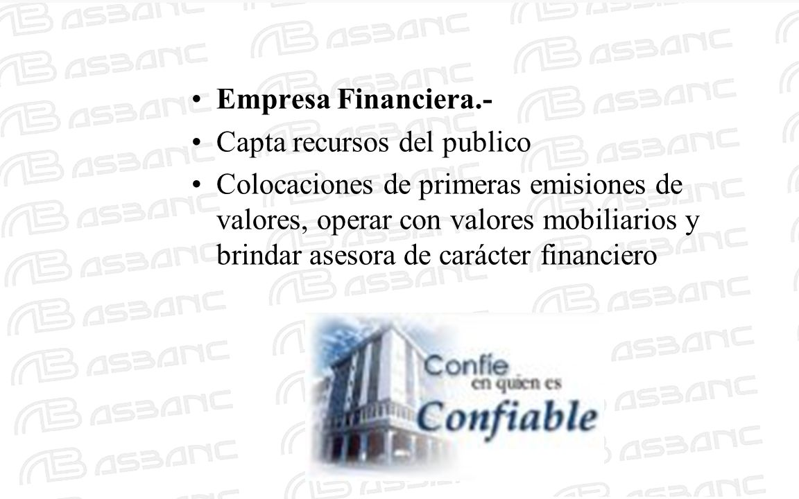 Empresa Financiera.- Capta recursos del publico Colocaciones de primeras emisiones de valores, operar con valores mobiliarios y brindar asesora de carácter financiero
