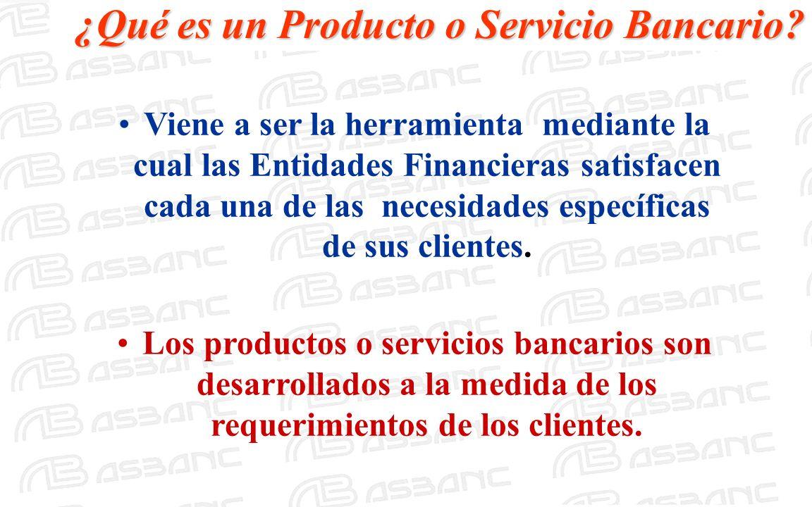 ¿Qué es un Producto o Servicio Bancario? Viene a ser la herramienta mediante la cual las Entidades Financieras satisfacen cada una de las necesidades