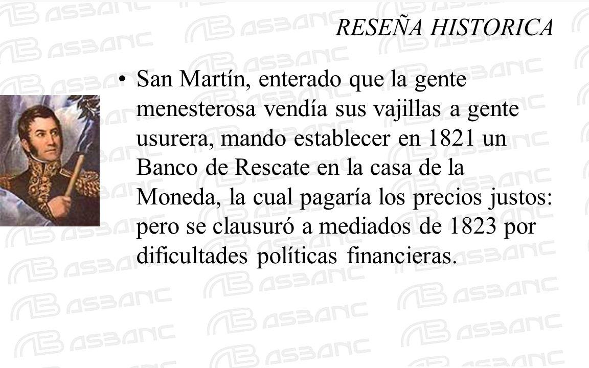 San Martín, enterado que la gente menesterosa vendía sus vajillas a gente usurera, mando establecer en 1821 un Banco de Rescate en la casa de la Moned