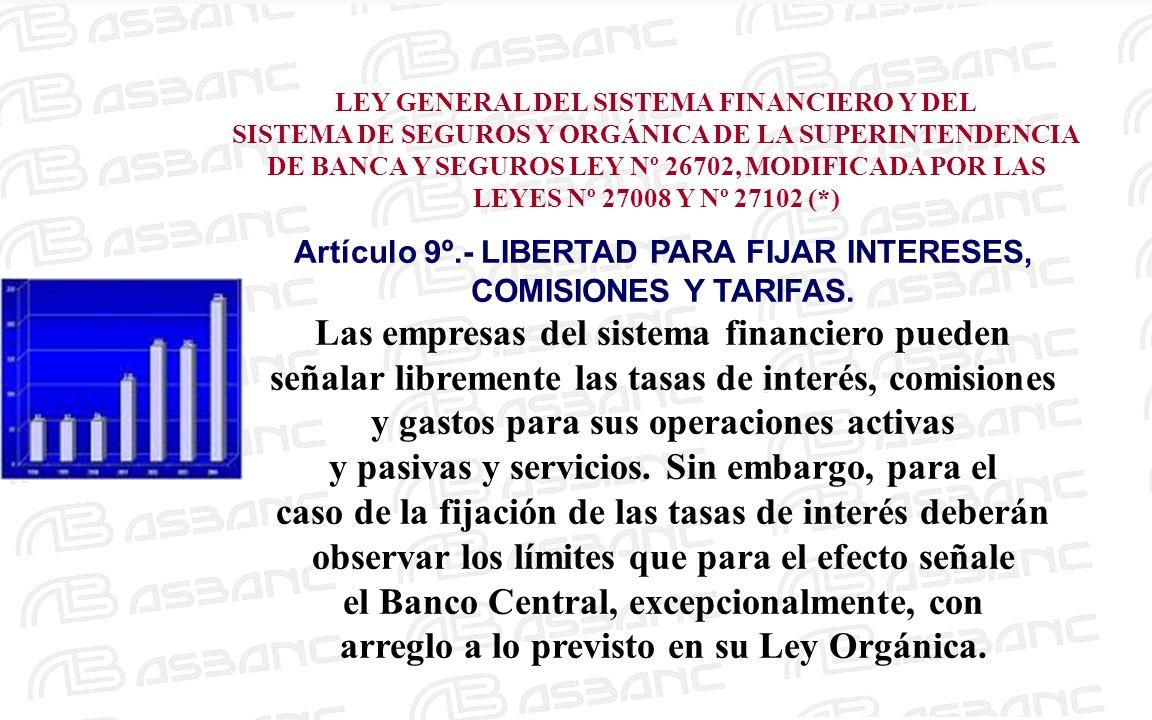 Artículo 9º.- LIBERTAD PARA FIJAR INTERESES, COMISIONES Y TARIFAS. Las empresas del sistema financiero pueden señalar libremente las tasas de interés,