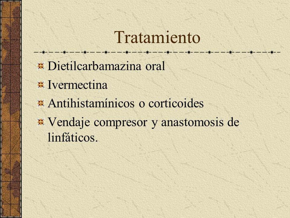 Tratamiento Dietilcarbamazina oral Ivermectina Antihistamínicos o corticoides Vendaje compresor y anastomosis de linfáticos.