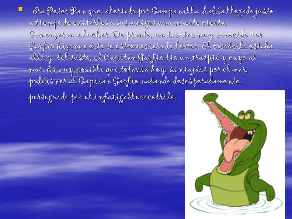 Era Peter Pan que, alertado por Campanilla, había llegado justo a tiempo de evitarles a sus amigos una muerte cierta. Comenzaron a luchar. De pronto,