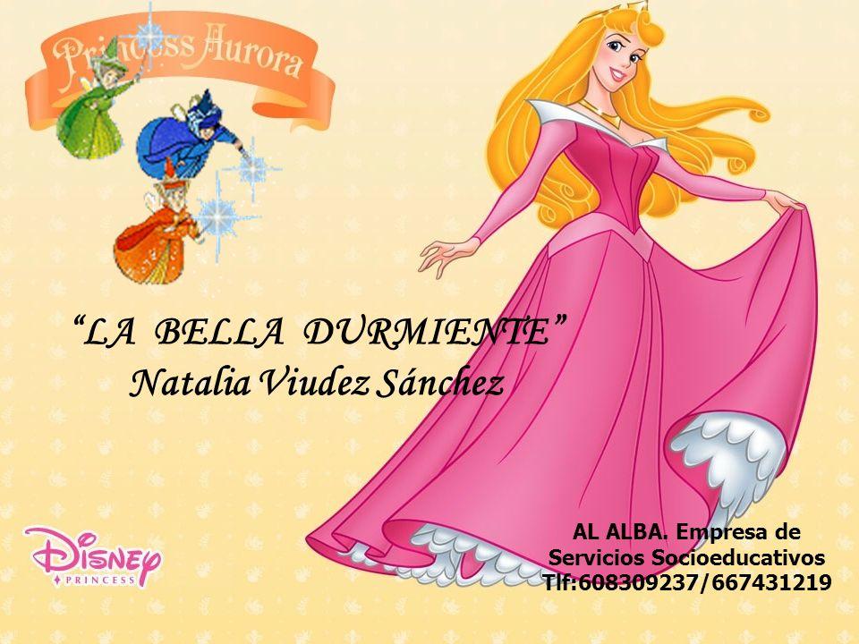 LA BELLA DURMIENTE Natalia Viudez Sánchez AL ALBA. Empresa de Servicios Socioeducativos Tlf:608309237/667431219