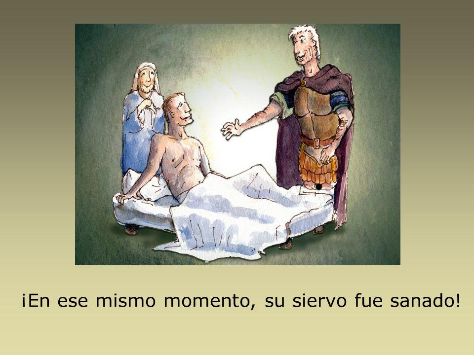 ¡En ese mismo momento, su siervo fue sanado!