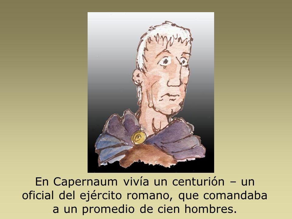 El centurión tenía un criado que estaba muy enfermo. Estaba paralizado y con mucho dolor.