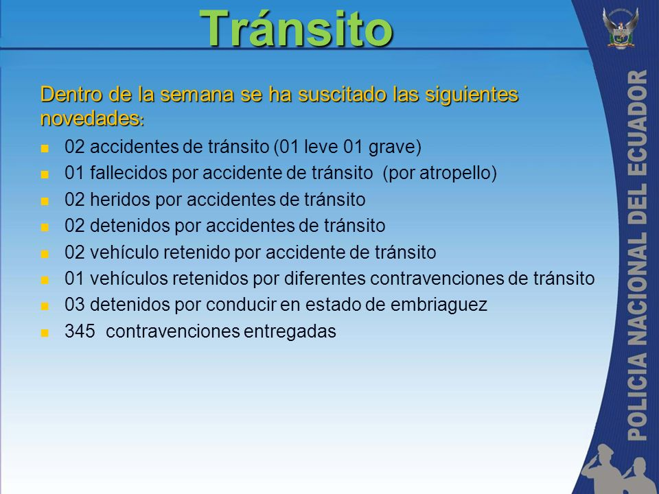 Dentro de la semana se ha suscitado las siguientes novedades : 02 accidentes de tránsito (01 leve 01 grave) 01 fallecidos por accidente de tránsito (p