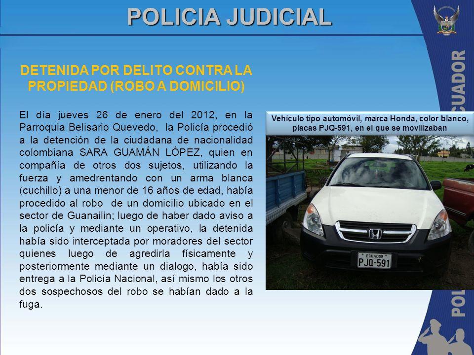 DETENIDA POR DELITO CONTRA LA PROPIEDAD (ROBO A DOMICILIO) El día jueves 26 de enero del 2012, en la Parroquia Belisario Quevedo, la Policía procedió