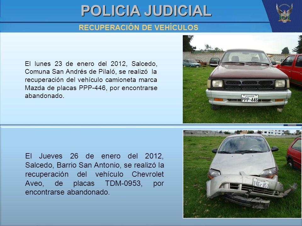 POLICIA JUDICIAL RECUPERACIÓN DE VEHÍCULOS El lunes 23 de enero del 2012, Salcedo, Comuna San Andrés de Pilaló, se realizó la recuperación del vehícul