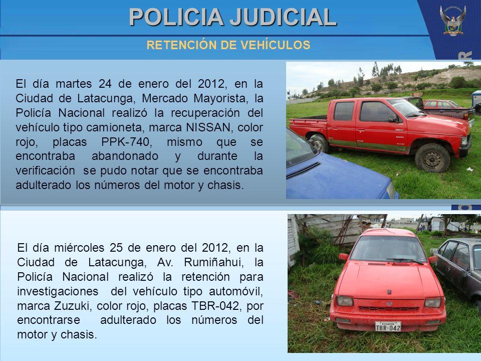 POLICIA JUDICIAL RETENCIÓN DE VEHÍCULOS El día martes 24 de enero del 2012, en la Ciudad de Latacunga, Mercado Mayorista, la Policía Nacional realizó