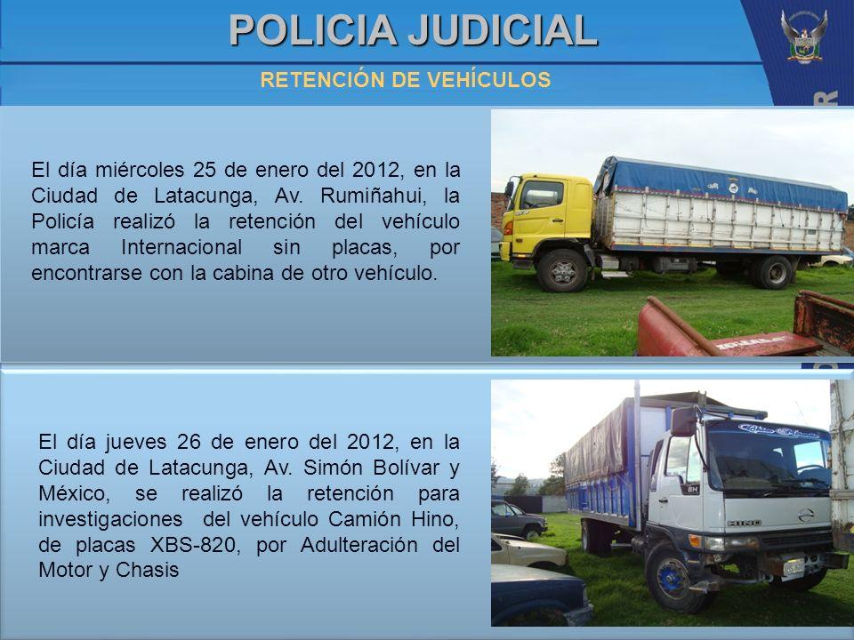 POLICIA JUDICIAL RETENCIÓN DE VEHÍCULOS El día miércoles 25 de enero del 2012, en la Ciudad de Latacunga, Av. Rumiñahui, la Policía realizó la retenci