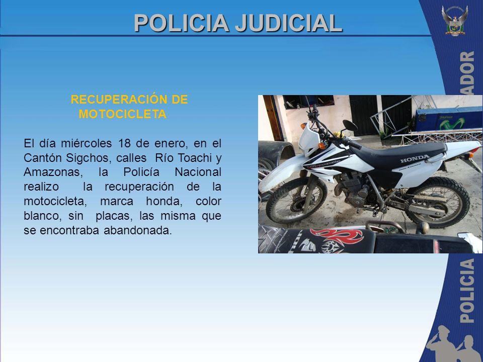 POLICIA JUDICIAL RECUPERACIÓN DE MOTOCICLETA El día miércoles 18 de enero, en el Cantón Sigchos, calles Río Toachi y Amazonas, la Policía Nacional rea