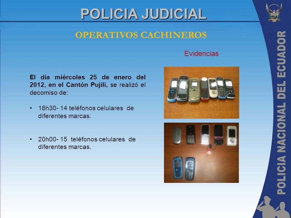 OPERATIVOS CACHINEROS POLICIA JUDICIAL El día miércoles 25 de enero del 2012, en el Cantón Pujilí, se realizó el decomiso de: 18h30- 14 teléfonos celu