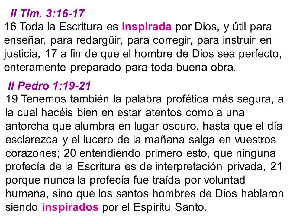 16 Toda la Escritura es inspirada por Dios, y útil para enseñar, para redargüir, para corregir, para instruir en justicia, 17 a fin de que el hombre d