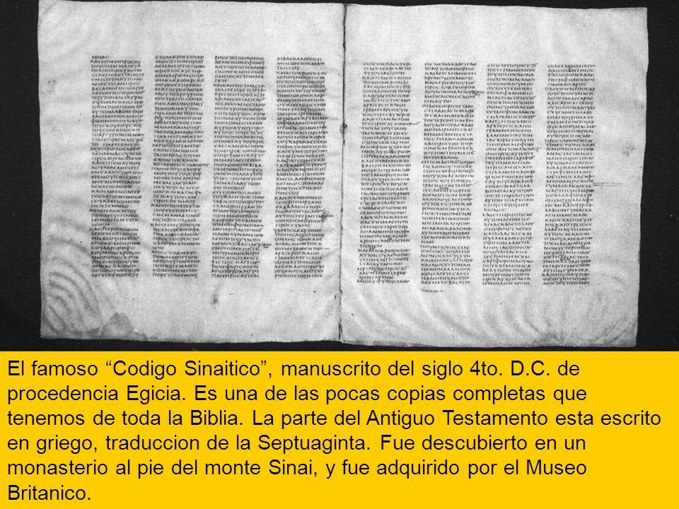 El famoso Codigo Sinaitico, manuscrito del siglo 4to. D.C. de procedencia Egicia. Es una de las pocas copias completas que tenemos de toda la Biblia.