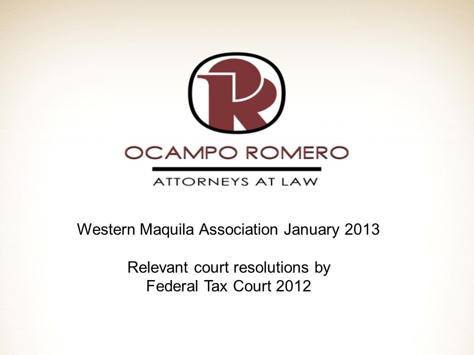 Western Maquila Association January 2013 Relevant court resolutions by Federal Tax Court 2012
