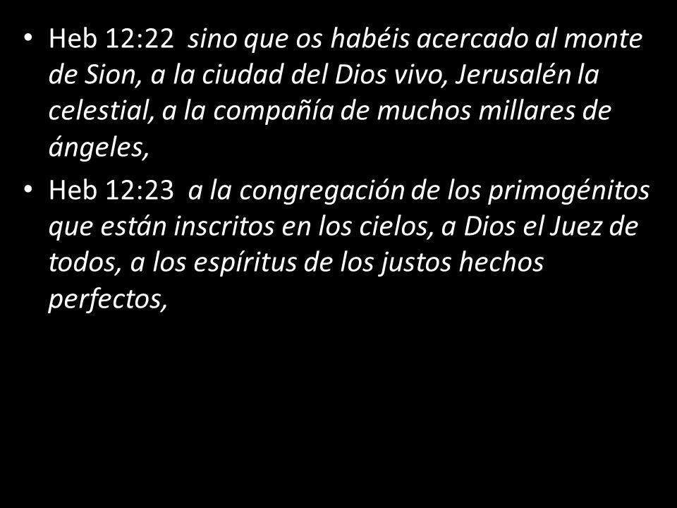 Heb 12:22 sino que os habéis acercado al monte de Sion, a la ciudad del Dios vivo, Jerusalén la celestial, a la compañía de muchos millares de ángeles