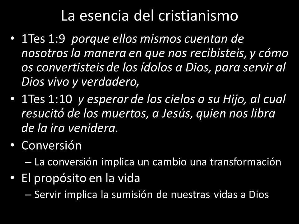 La esencia del cristianismo 1Tes 1:9 porque ellos mismos cuentan de nosotros la manera en que nos recibisteis, y cómo os convertisteis de los ídolos a