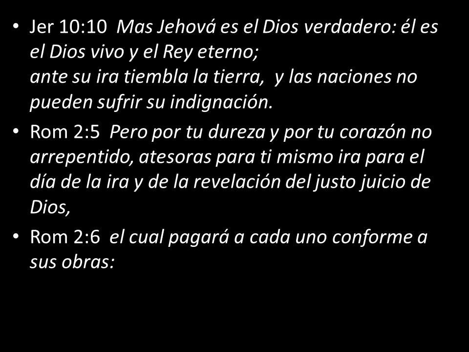 Jer 10:10 Mas Jehová es el Dios verdadero: él es el Dios vivo y el Rey eterno; ante su ira tiembla la tierra, y las naciones no pueden sufrir su indig