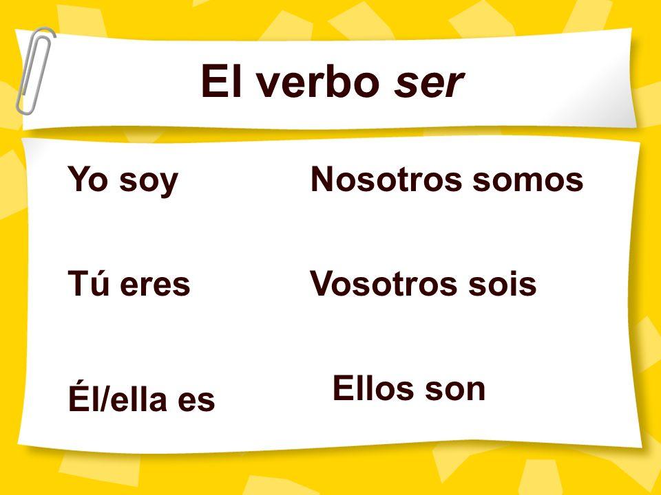El verbo ser Yo soy Tú eres Él/ella es Nosotros somos Vosotros sois Ellos son