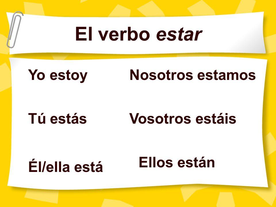 El verbo estar Yo estoy Tú estás Él/ella está Nosotros estamos Vosotros estáis Ellos están