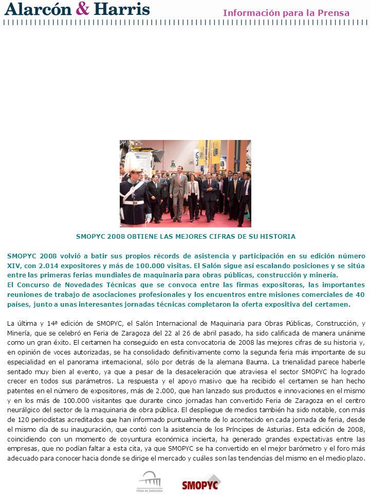 Información para la Prensa SMOPYC 2008 OBTIENE LAS MEJORES CIFRAS DE SU HISTORIA SMOPYC 2008 volvió a batir sus propios récords de asistencia y participación en su edición número XIV, con 2.014 expositores y más de 100.000 visitas.