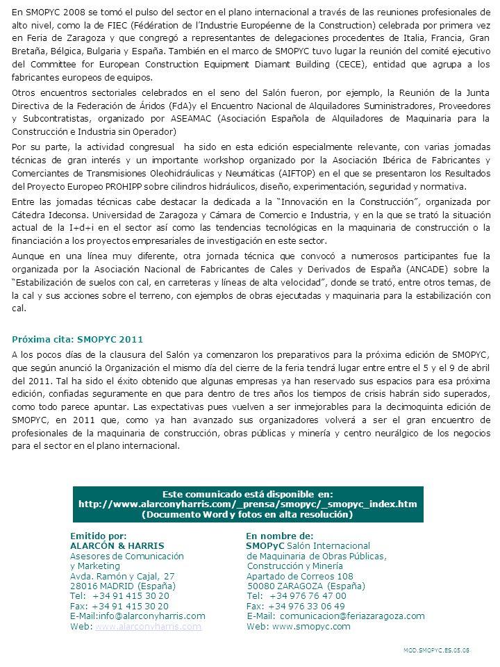 MOD.SMOPYC.ES.05.08 Este comunicado está disponible en: http://www.alarconyharris.com/_prensa/smopyc/_smopyc_index.htm (Documento Word y fotos en alta resolución) Emitido por: En nombre de: ALARCÓN & HARRIS SMOPyC Salón Internacional Asesores de Comunicación de Maquinaria de Obras Públicas, y Marketing Construcción y Minería Avda.