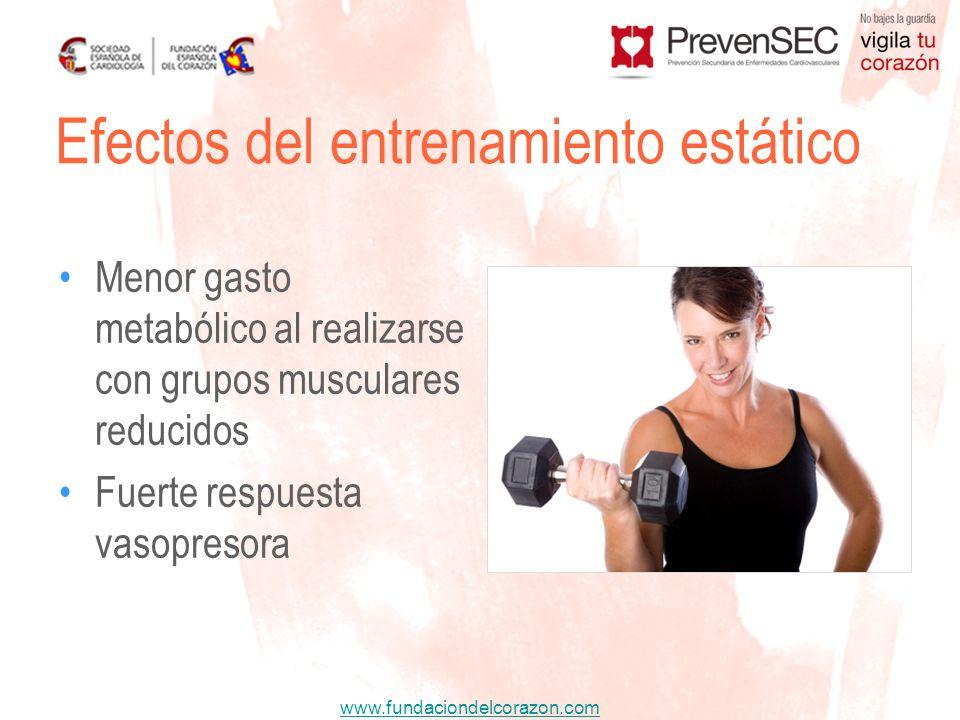www.fundaciondelcorazon.com Menor gasto metabólico al realizarse con grupos musculares reducidos Fuerte respuesta vasopresora Efectos del entrenamient