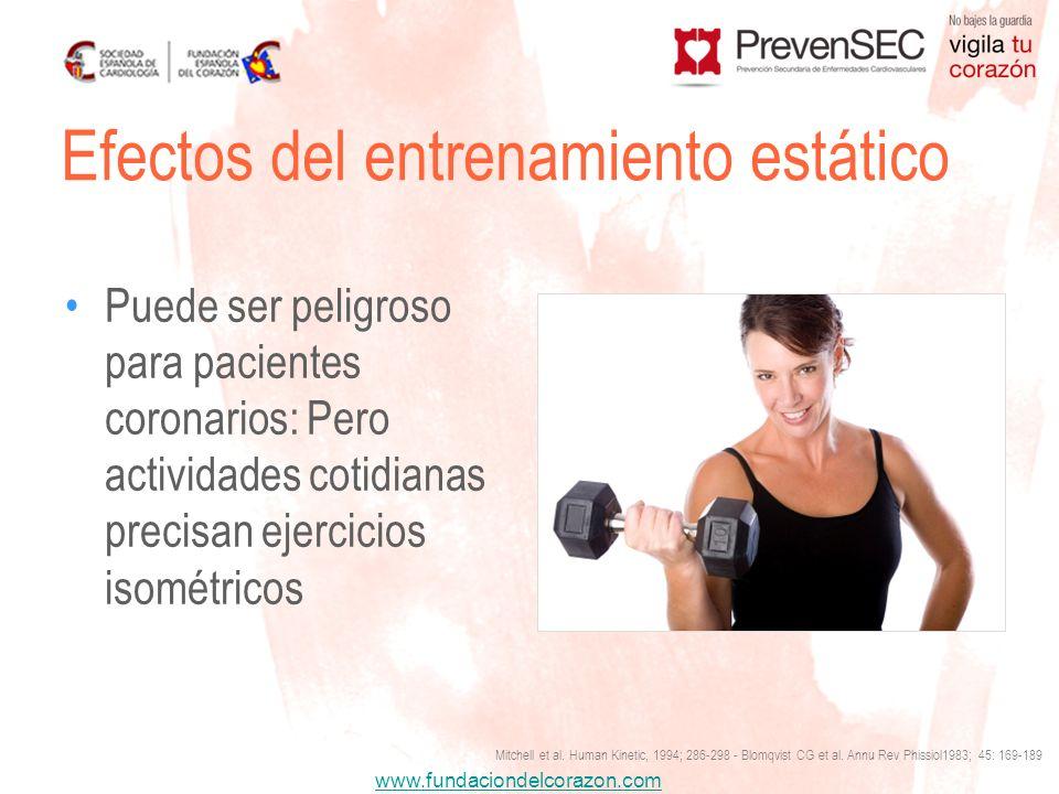 www.fundaciondelcorazon.com Puede ser peligroso para pacientes coronarios: Pero actividades cotidianas precisan ejercicios isométricos Efectos del ent