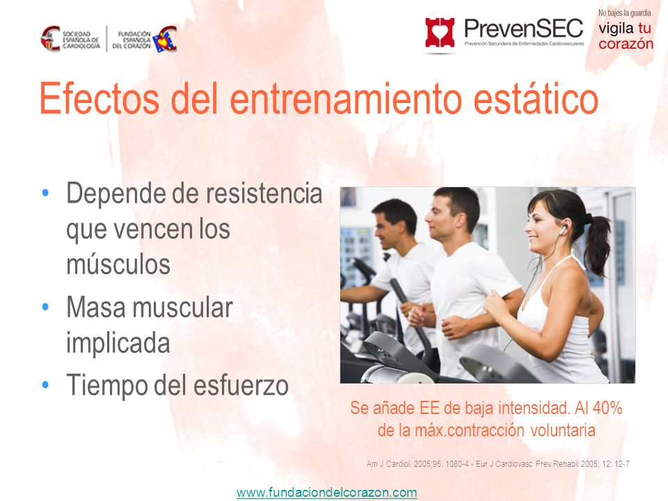www.fundaciondelcorazon.com Depende de resistencia que vencen los músculos Masa muscular implicada Tiempo del esfuerzo Efectos del entrenamiento estát