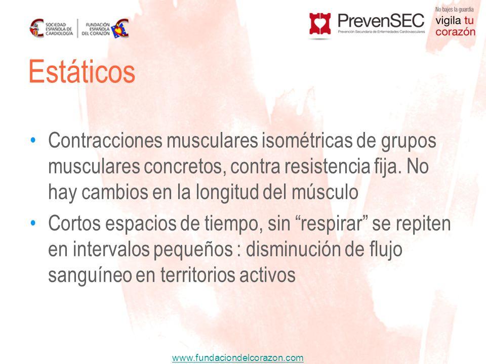 www.fundaciondelcorazon.com Contracciones musculares isométricas de grupos musculares concretos, contra resistencia fija. No hay cambios en la longitu