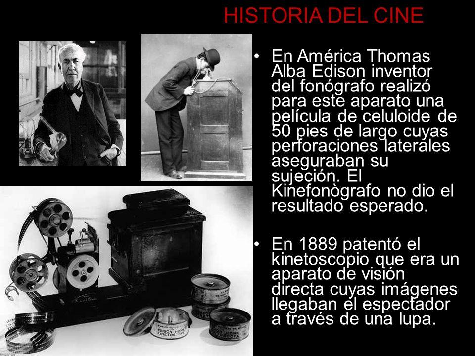 HISTORIA DEL CINE En América Thomas Alba Edison inventor del fonógrafo realizó para este aparato una película de celuloide de 50 pies de largo cuyas p