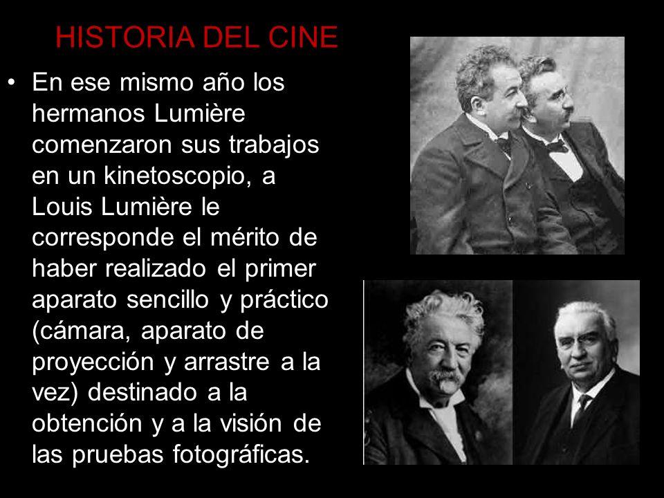 HISTORIA DEL CINE En ese mismo año los hermanos Lumière comenzaron sus trabajos en un kinetoscopio, a Louis Lumière le corresponde el mérito de haber