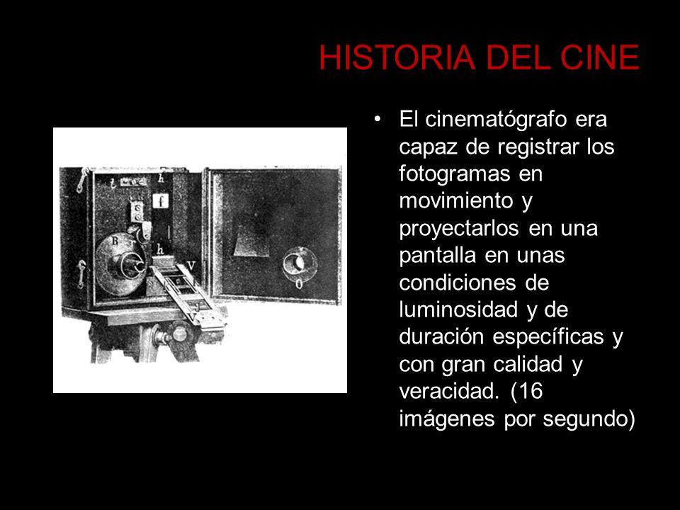 HISTORIA DEL CINE El cinematógrafo era capaz de registrar los fotogramas en movimiento y proyectarlos en una pantalla en unas condiciones de luminosid