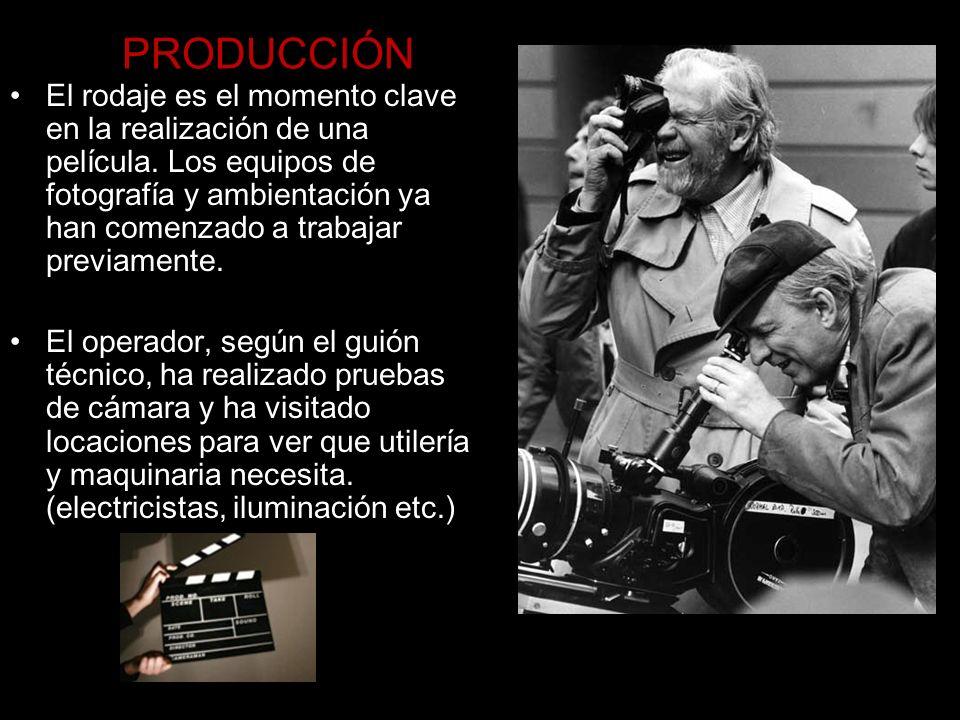 PRODUCCIÓN El rodaje es el momento clave en la realización de una película. Los equipos de fotografía y ambientación ya han comenzado a trabajar previ