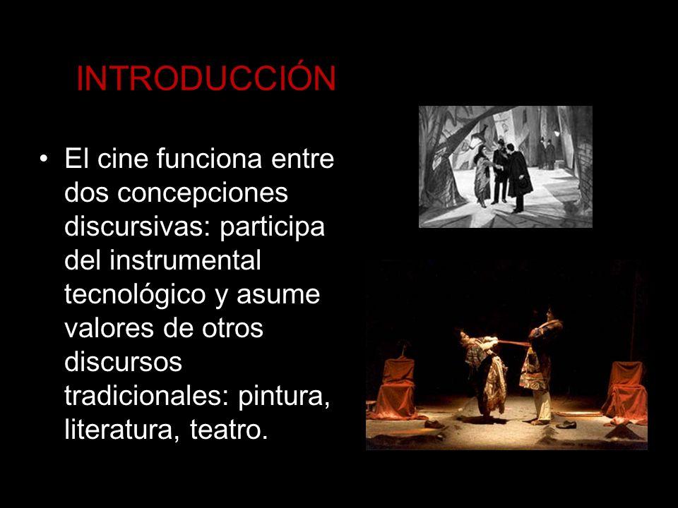 INTRODUCCIÓN El cine funciona entre dos concepciones discursivas: participa del instrumental tecnológico y asume valores de otros discursos tradiciona