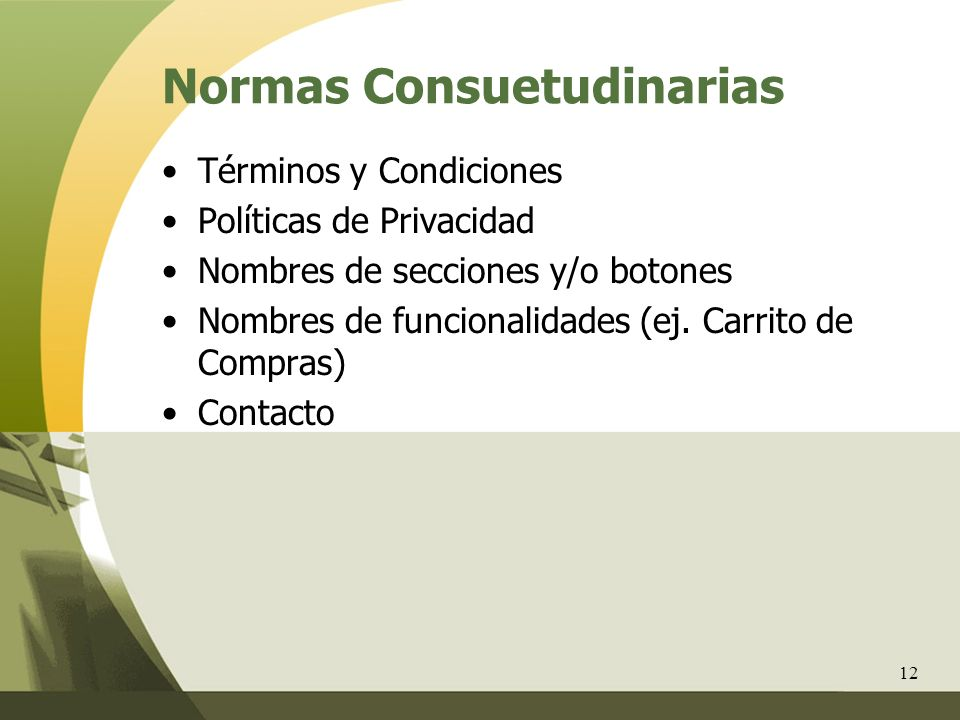 12 Normas Consuetudinarias Términos y Condiciones Políticas de Privacidad Nombres de secciones y/o botones Nombres de funcionalidades (ej. Carrito de